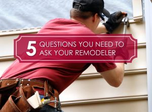 5 Questions You Need to Ask Your Remodeler