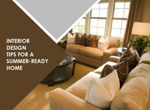Interior Design Tips For A Summer-Ready Home